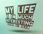 wpid-my-life-is-so-much-interesting-in-my-head-1.jpg.jpeg